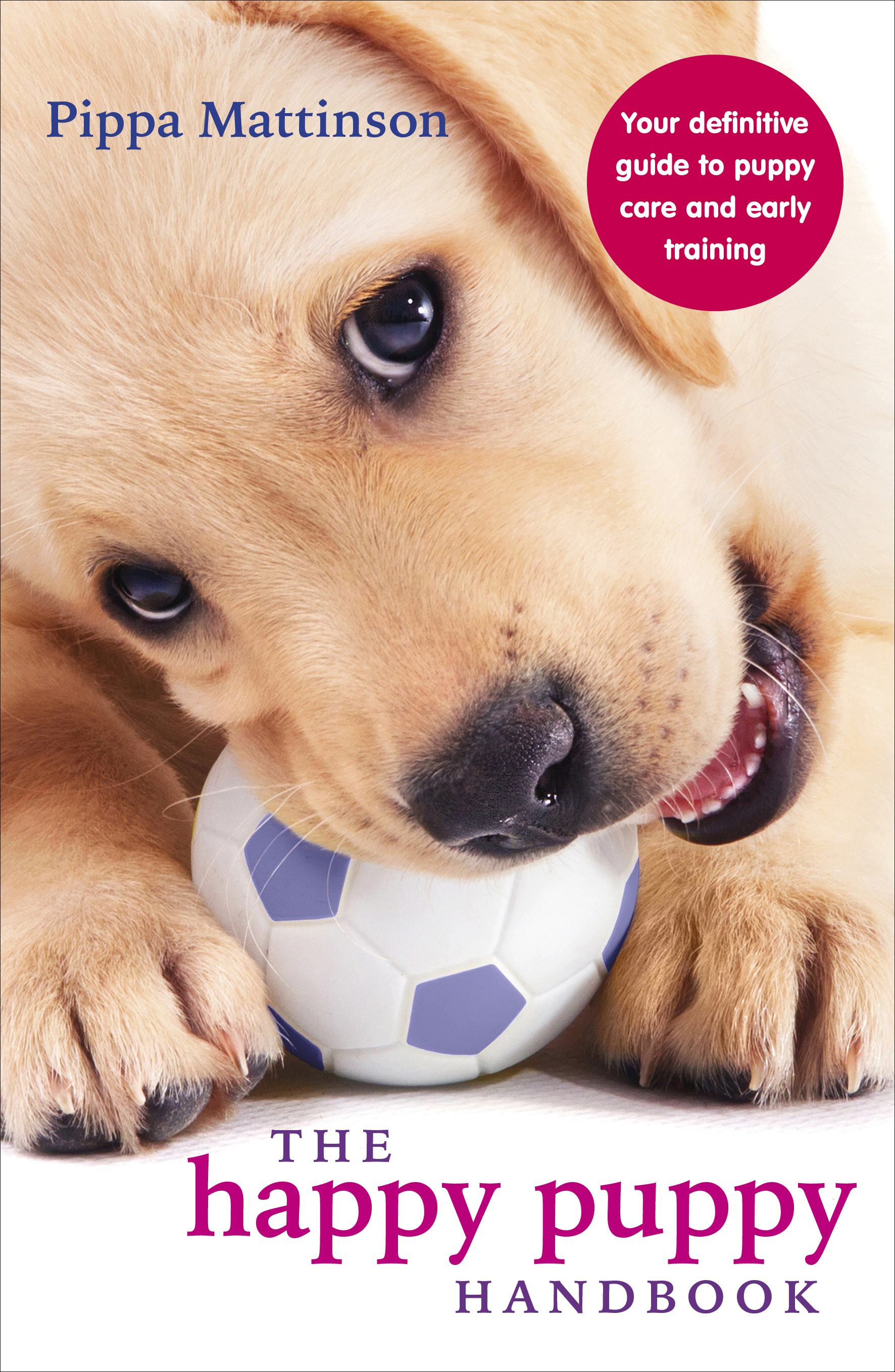 The Happy Puppy Handbook Your Definitive Guide to Puppy Care and Early Training