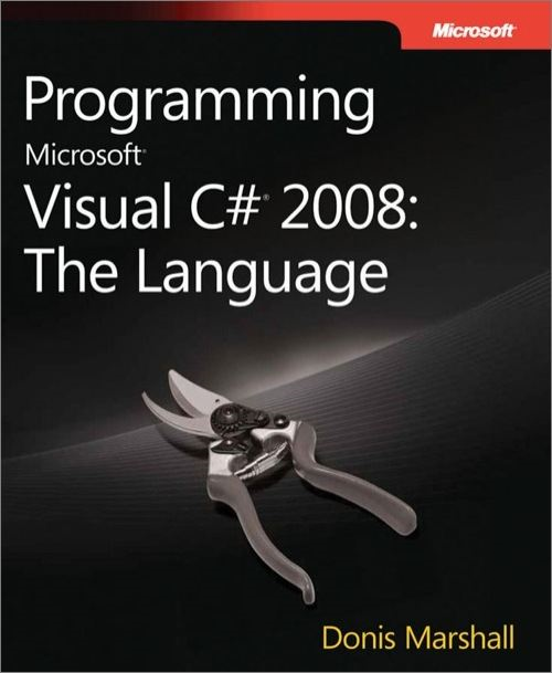 Programming Microsoft® Visual C#® 2008: The Language By: Donis Marshall