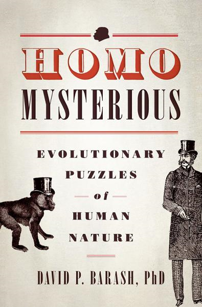 Homo Mysterious:Evolutionary Puzzles of Human Nature  By: David P. Barash