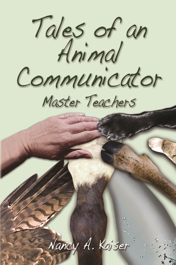 Tales of an Animal Communicator ~ Master Teachers By: Nancy A. Kaiser