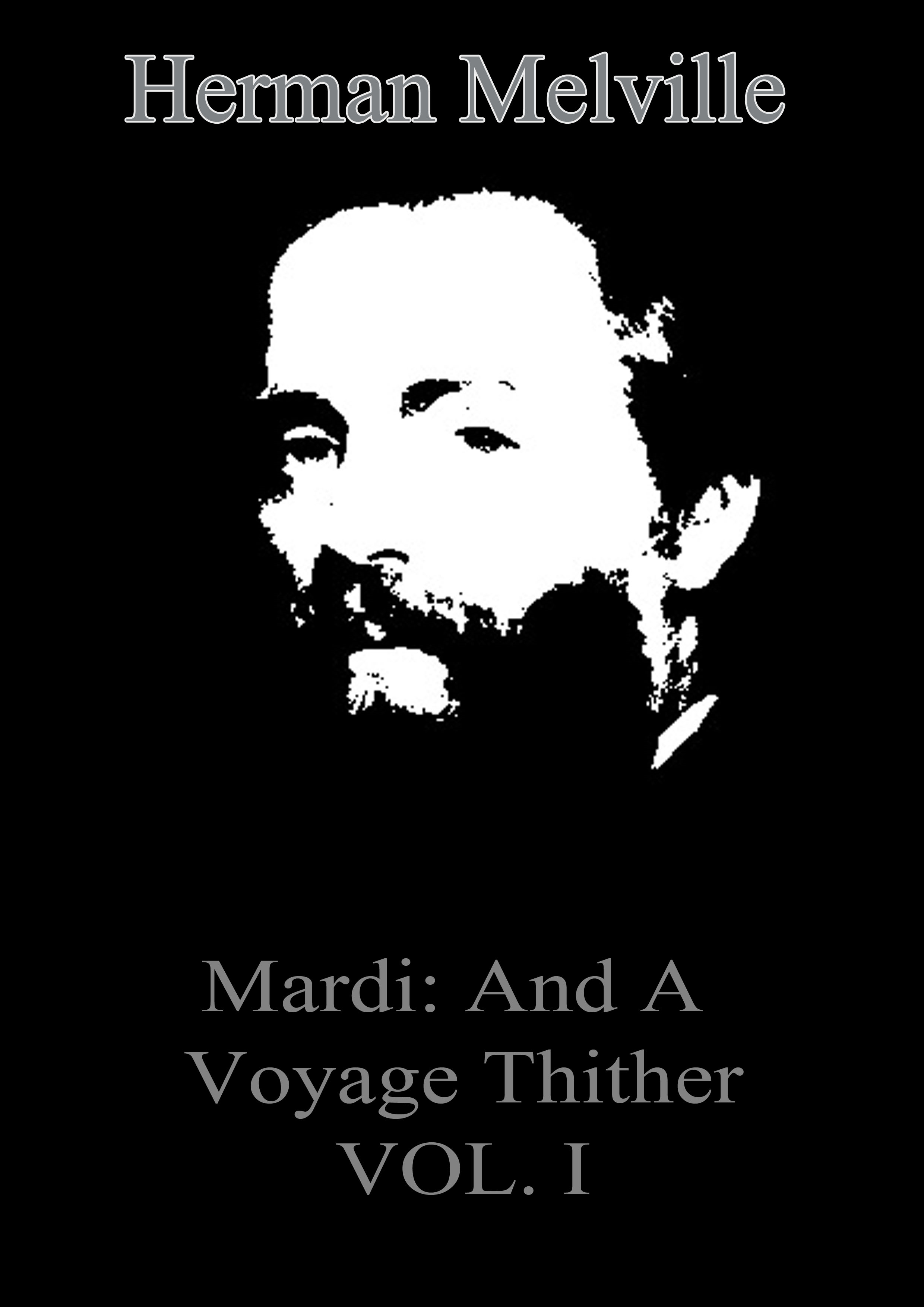 Herman melville - Mardi:  And A Voyage Thither VOL. I