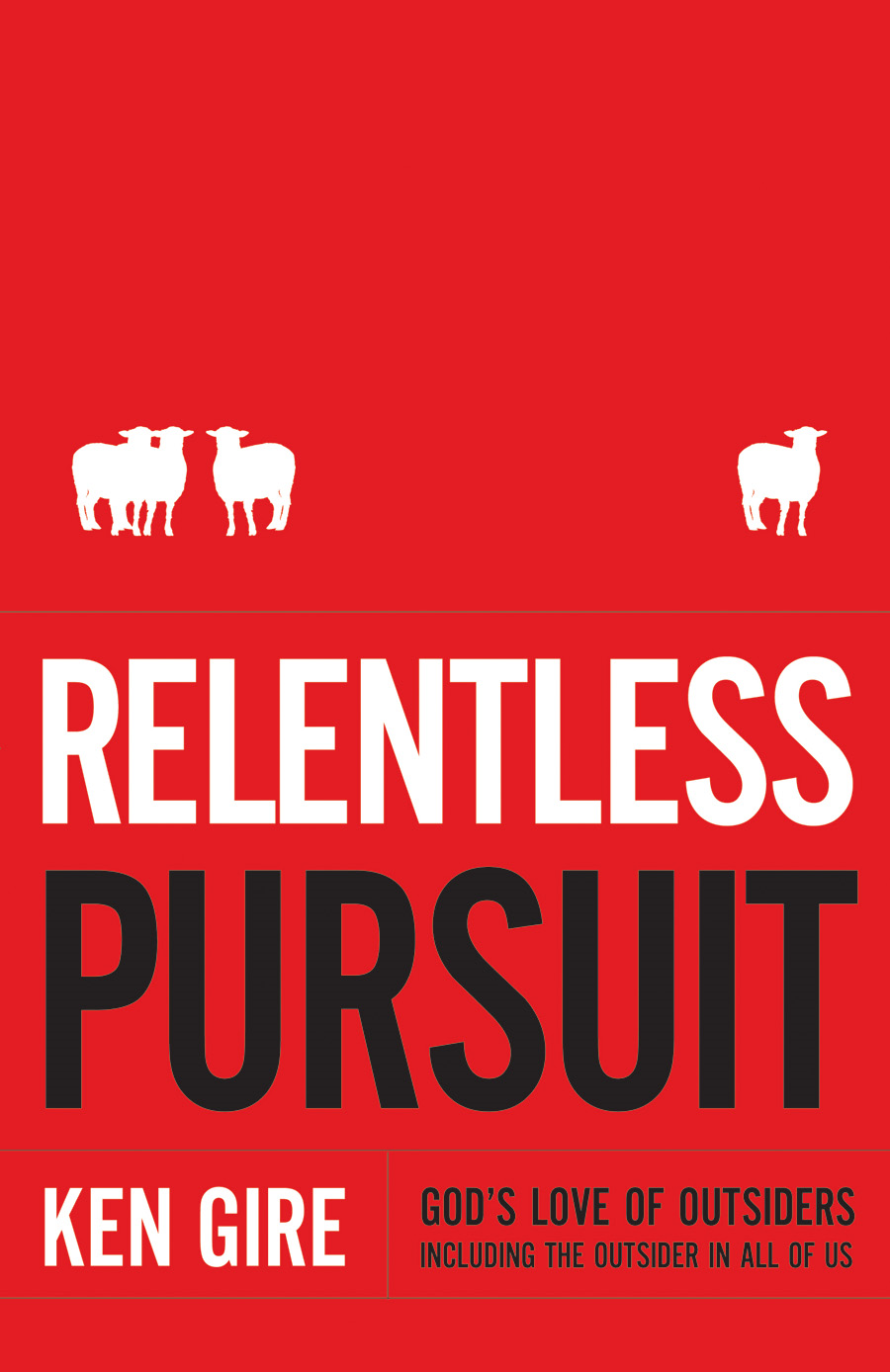 Relentless Pursuit By: Ken Gire
