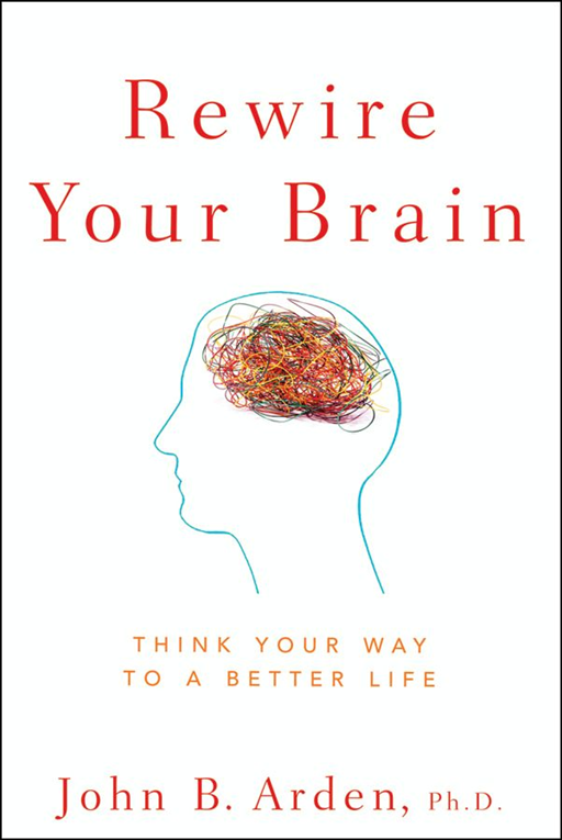 Rewire Your Brain By: John B. Arden