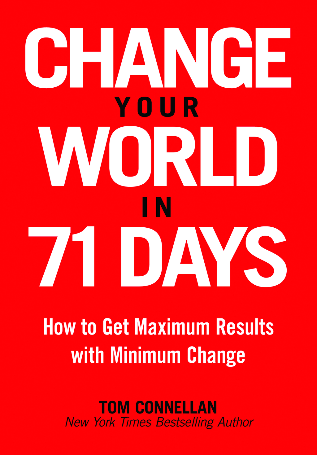 Change Your World In 71 Days By: Tom Connellan