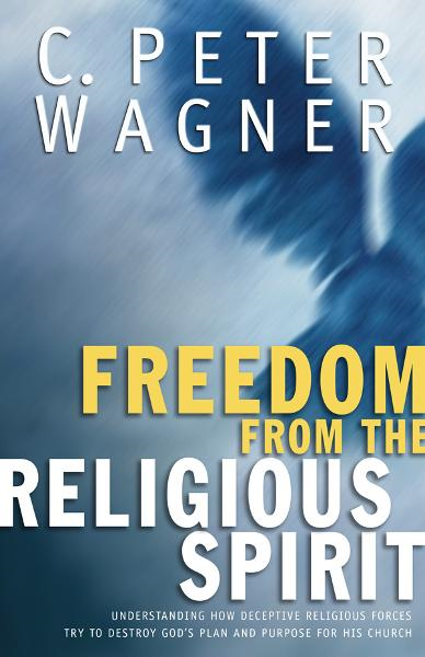 Freedom from the Religious Spirit By: C. Peter Wagner