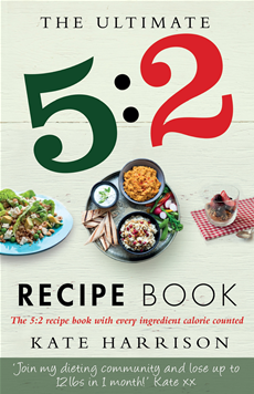 The Ultimate 5:2 Diet Recipe Book Easy, Calorie Counted Fast Day Meals You'll Love