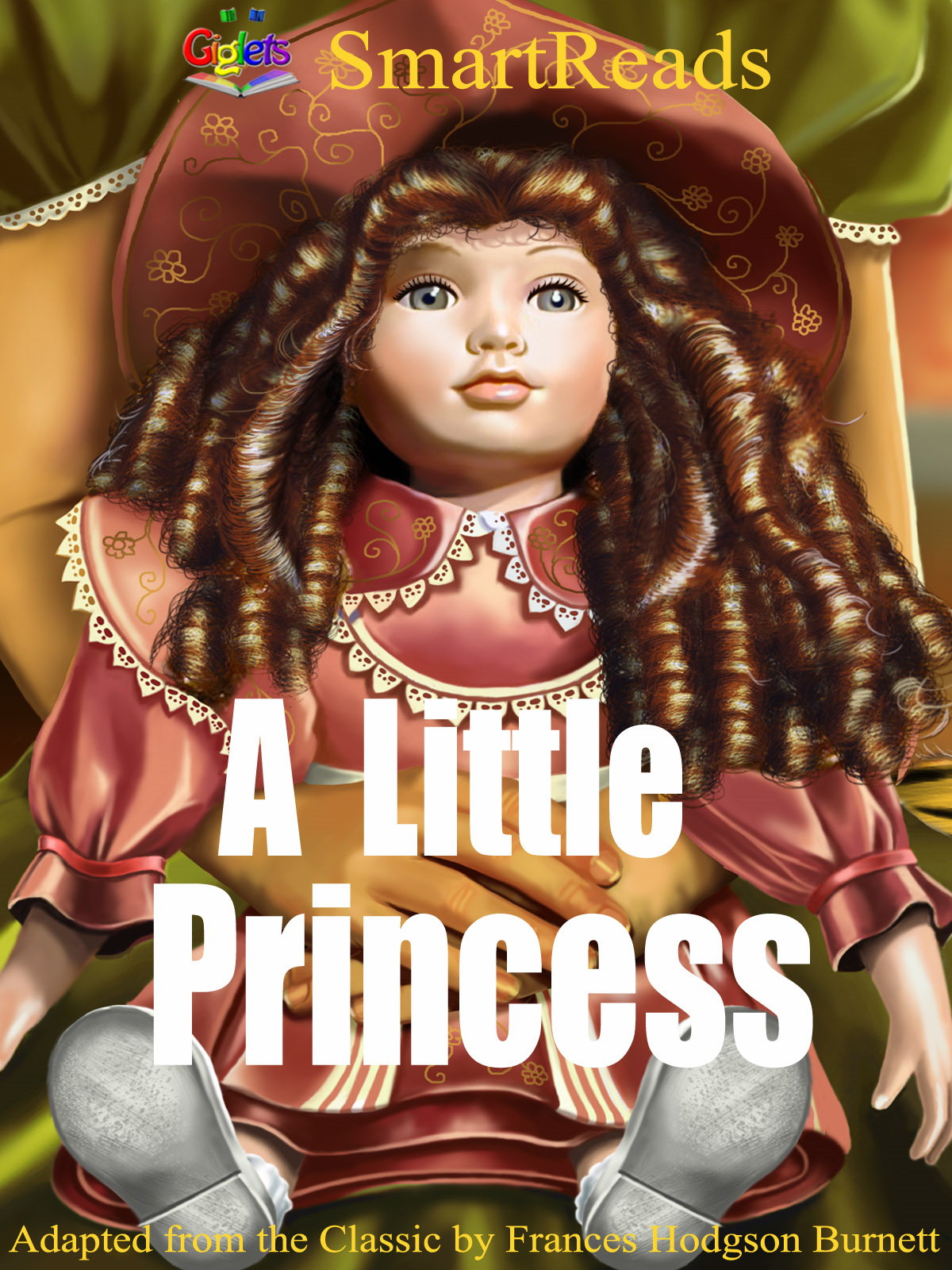 SmartReads A Little Princess Adapted from the Classic by Frances Hodgson Burnett By: Giglets