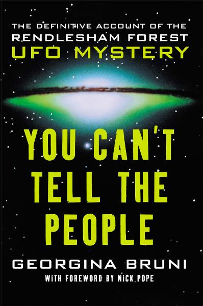 You Can't Tell the People The Definitive Account of the Rendlesham Forest UFO Mystery