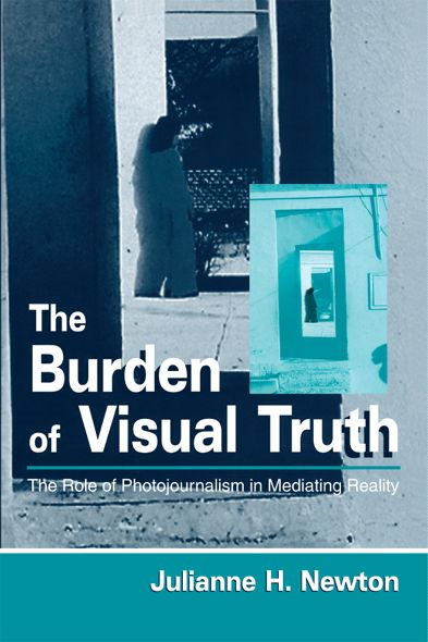 The Burden of Visual Truth By: Julianne Newton
