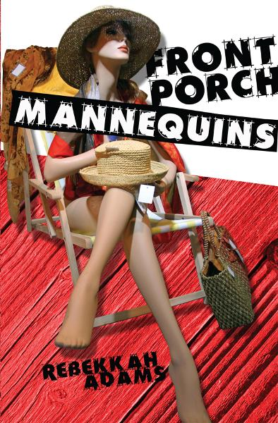 Front Porch Mannequins By: Rebekkah Adams