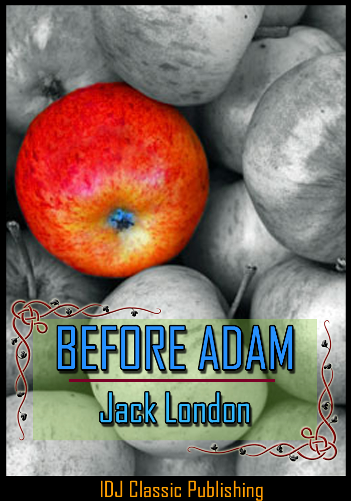 BEFORE ADAM [Full Classic Illustration]+[Active TOC] By: Jack London