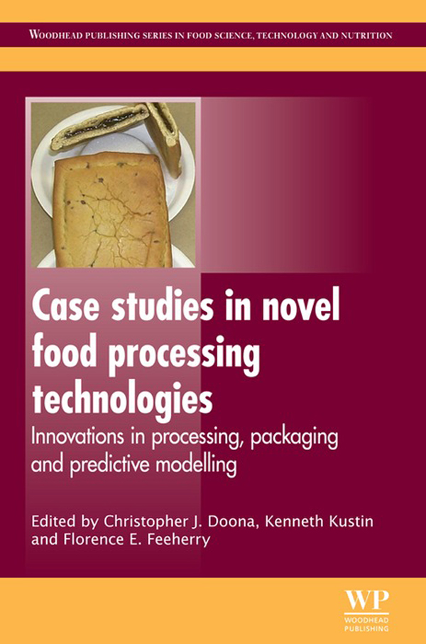 Case Studies in Novel Food Processing Technologies Innovations In Processing,  Packaging,  And Predictive Modelling