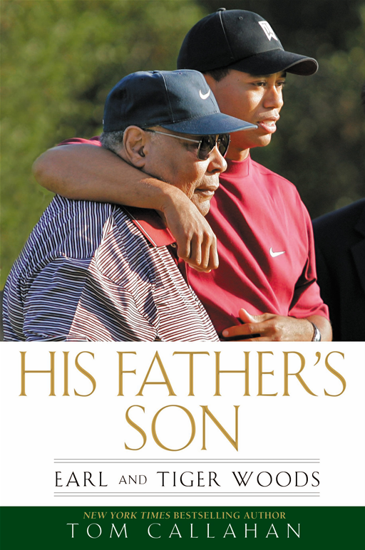 His Father's Son: Earl and Tiger Woods By: Tom Callahan