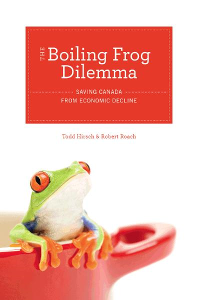 The Boiling Frog Dilemma By: Todd Hirsch, Robert Roach