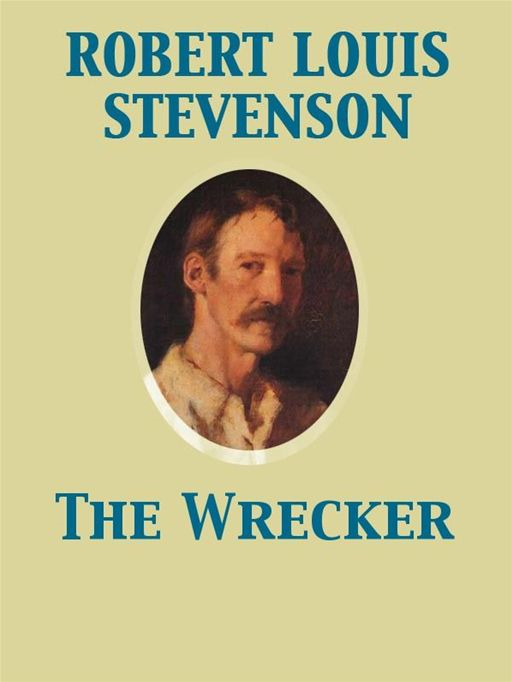 The Wrecker By: Lloyd Osbourne,Robert Louis Stevenson
