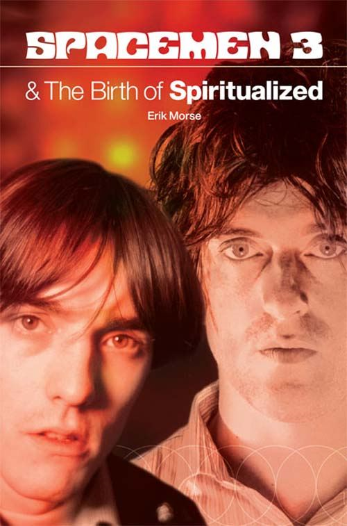 Spacemen 3 And The Birth Of Spiritualized By: Erik Morse