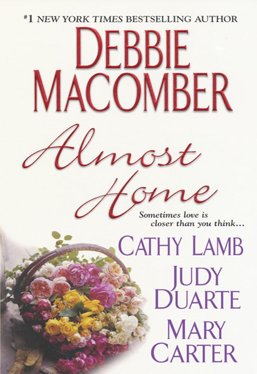 Almost Home By: Cathy Lamb,Debbie Macomber,Judy Duarte
