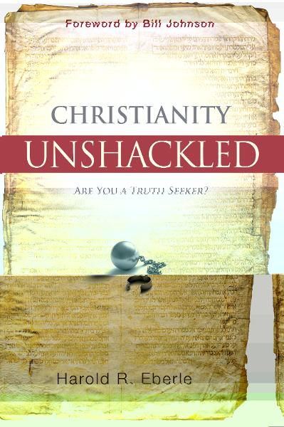 Christianity Unshackled By: Harold Eberle