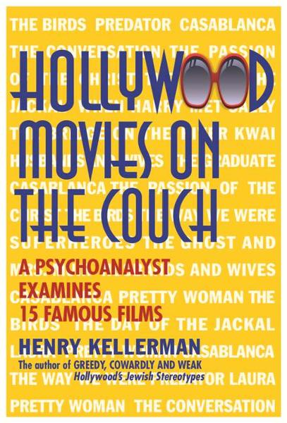 Hollywood Movies on the Couch: A Psychoanalyst Examines 15 Famous Films By: Henry Kellerman