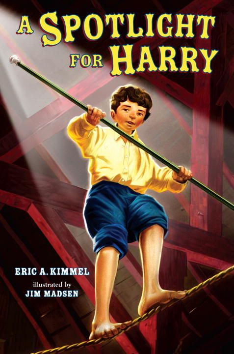 A Spotlight for Harry By: Eric A. Kimmel,Jim Madsen