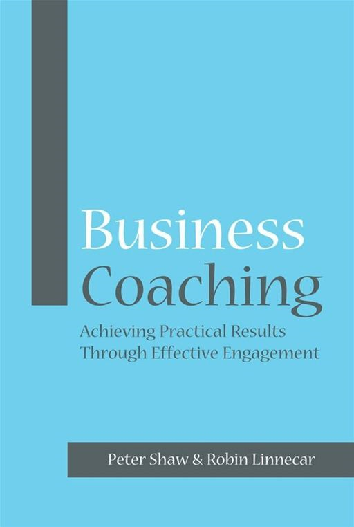 Business Coaching By: Peter J. A. Shaw,Robin Linnecar