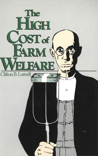The High Cost of Farm Welfare By: Clifton B. Luttrell