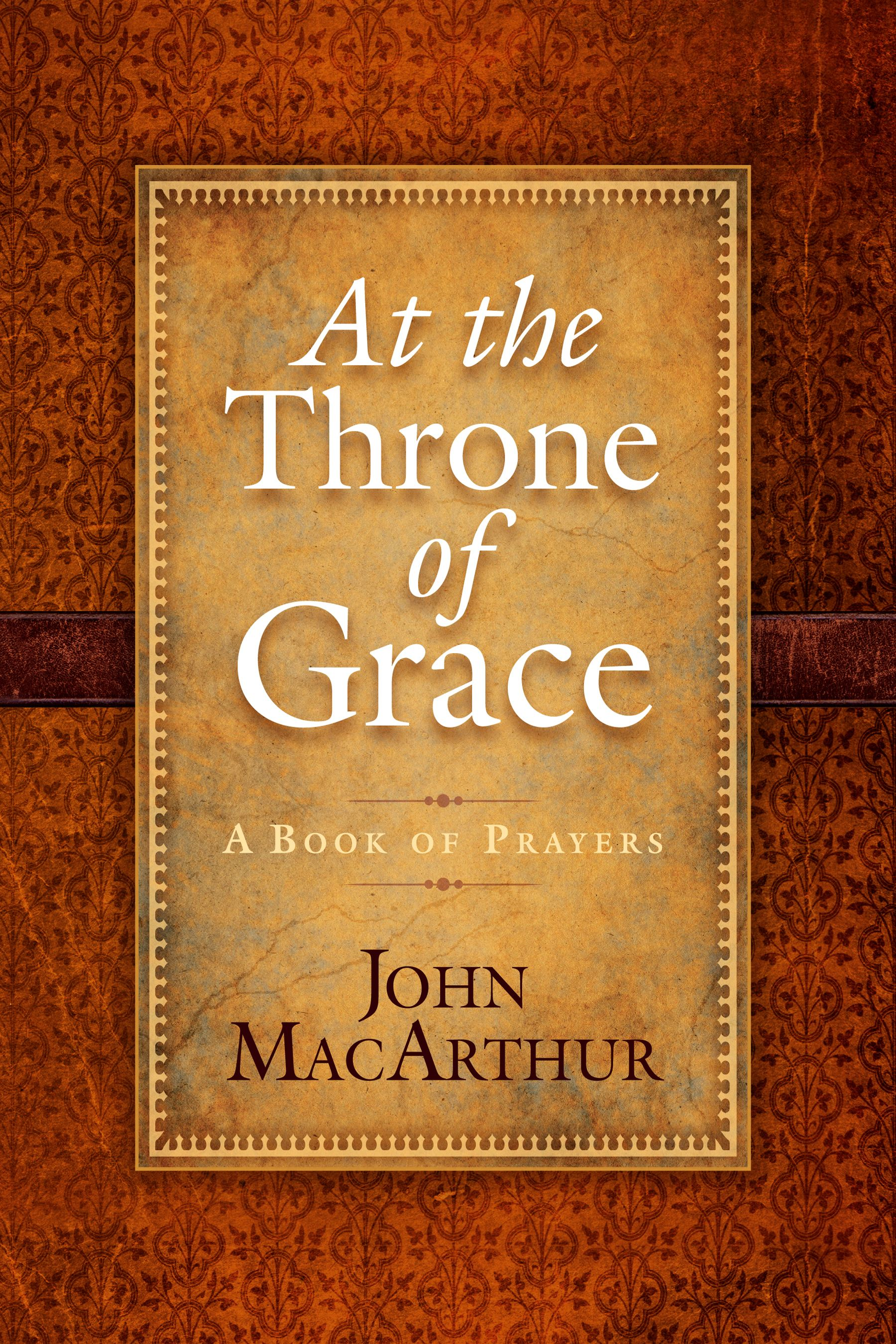 At the Throne of Grace By: John MacArthur