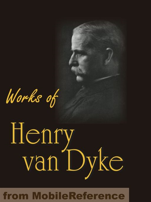 Works Of Henry Van Dyke: The Story Of The Other Wise Man, Joy & Power, The Red Flower Poems, The Blue Flower, Little Rivers & More (Mobi Collected Works) By: Henry Van Dyke