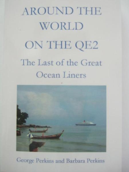 Around the World on the QE2: The Last of the Great Ocean Liners By: George Perkins