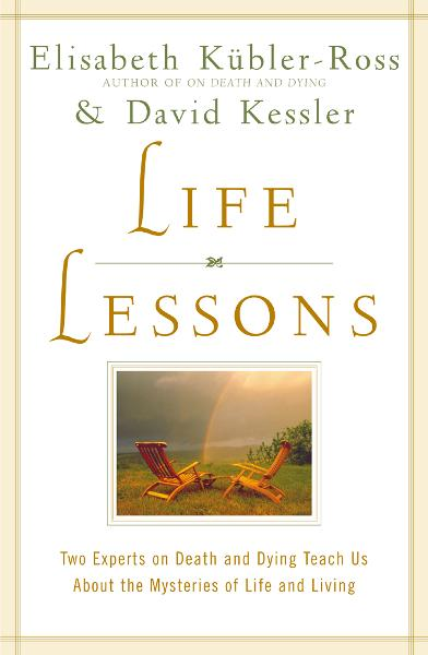 Life Lessons By: David Kessler,Elisabeth Kubler-Ross