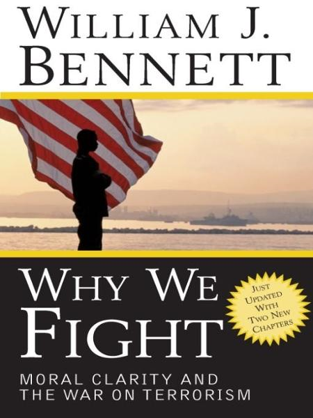 Why We Fight: Moral Clarity and the War on Terrorism