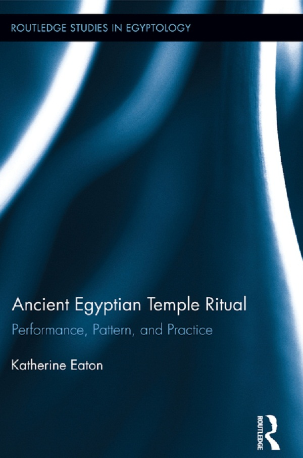 Ancient Egyptian Temple Ritual Performance,  Patterns,  and Practice