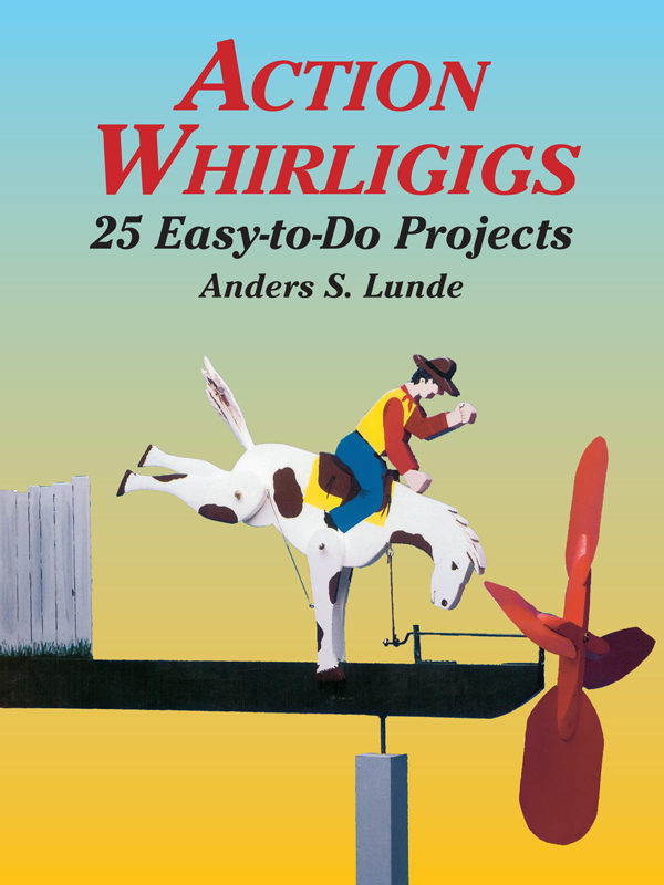 Action Whirligigs: 25 Easy-to-Do Projects By: Anders S. Lunde