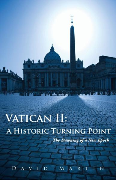 Vatican II: A Historic Turning Point By: David Martin