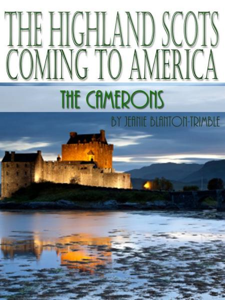 The Highland Scots Coming To America The Camerons By: Jeanie Blanton-Trimble
