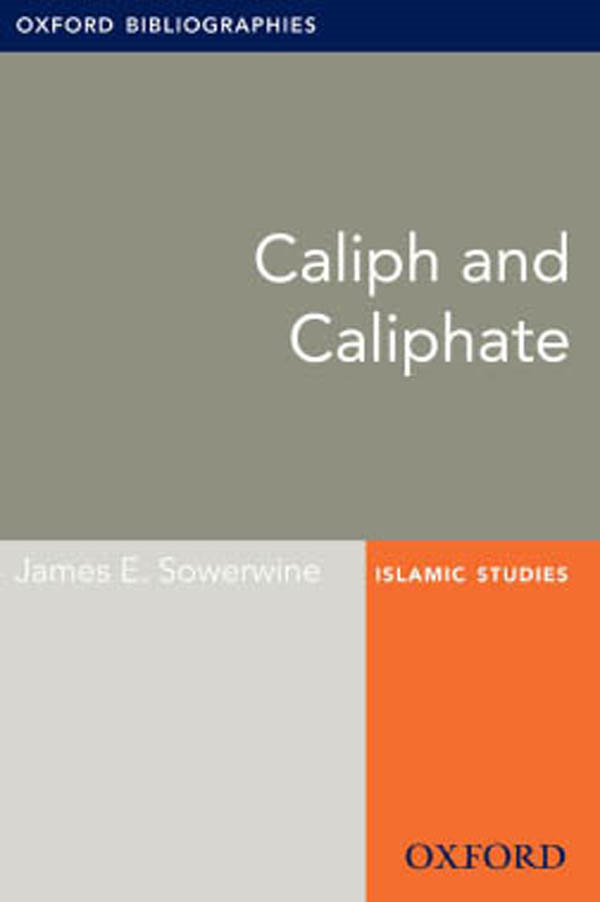 Caliph and Caliphate: Oxford Bibliographies Online Research Guide