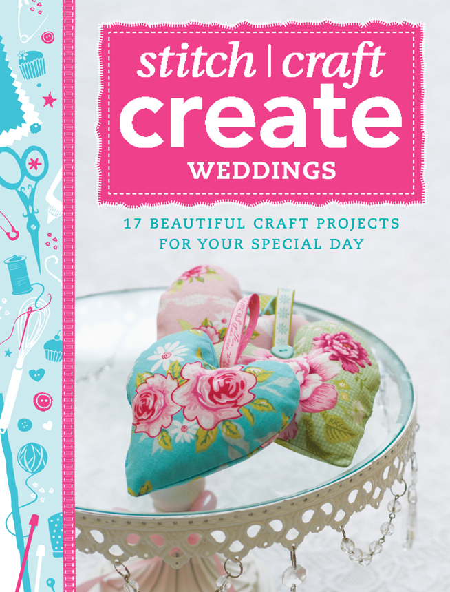 Stitch,  Craft,  Create: Weddings 17 beautiful craft projects for your special day