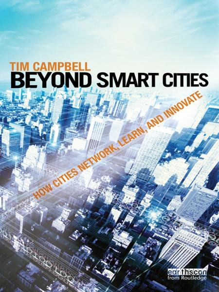 Beyond Smart Cities How Cities Network,  Learn and Innovate