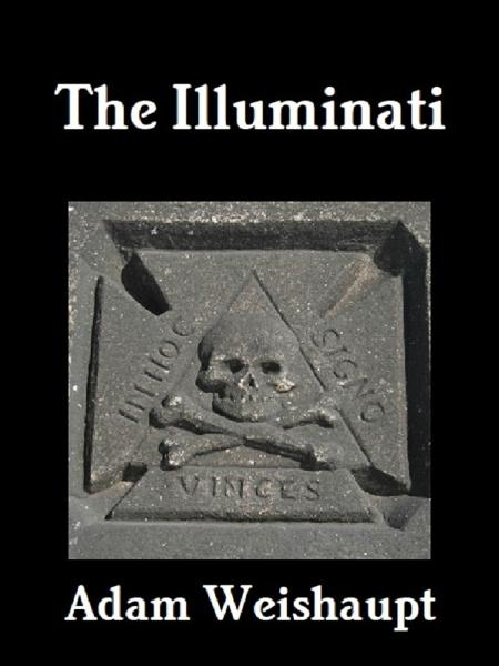 The Illuminati By: Adam Weishaupt