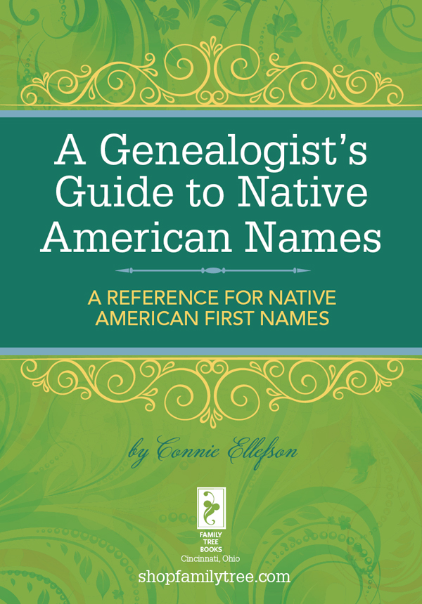 A Genealogist's Guide to Native American Names A Reference for Native American First Names