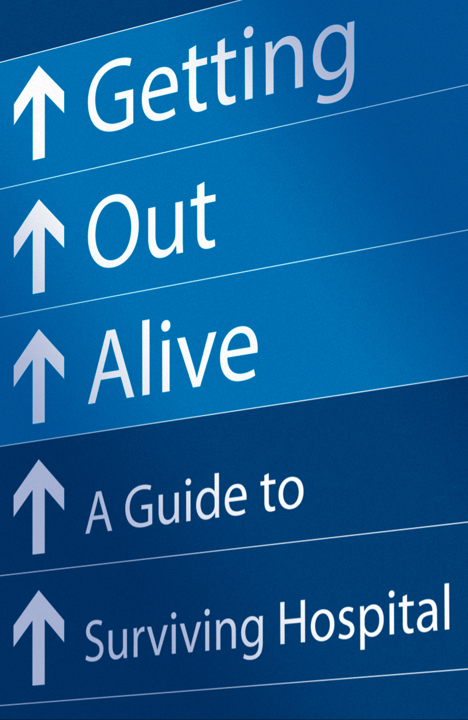 Getting Out Alive: A Guide to Surviving Hospital