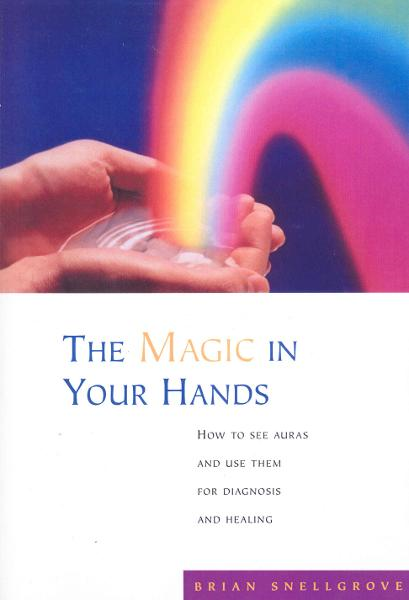 The Magic In Your Hands How to See Auras and Use Them for Diagnosis and Healing