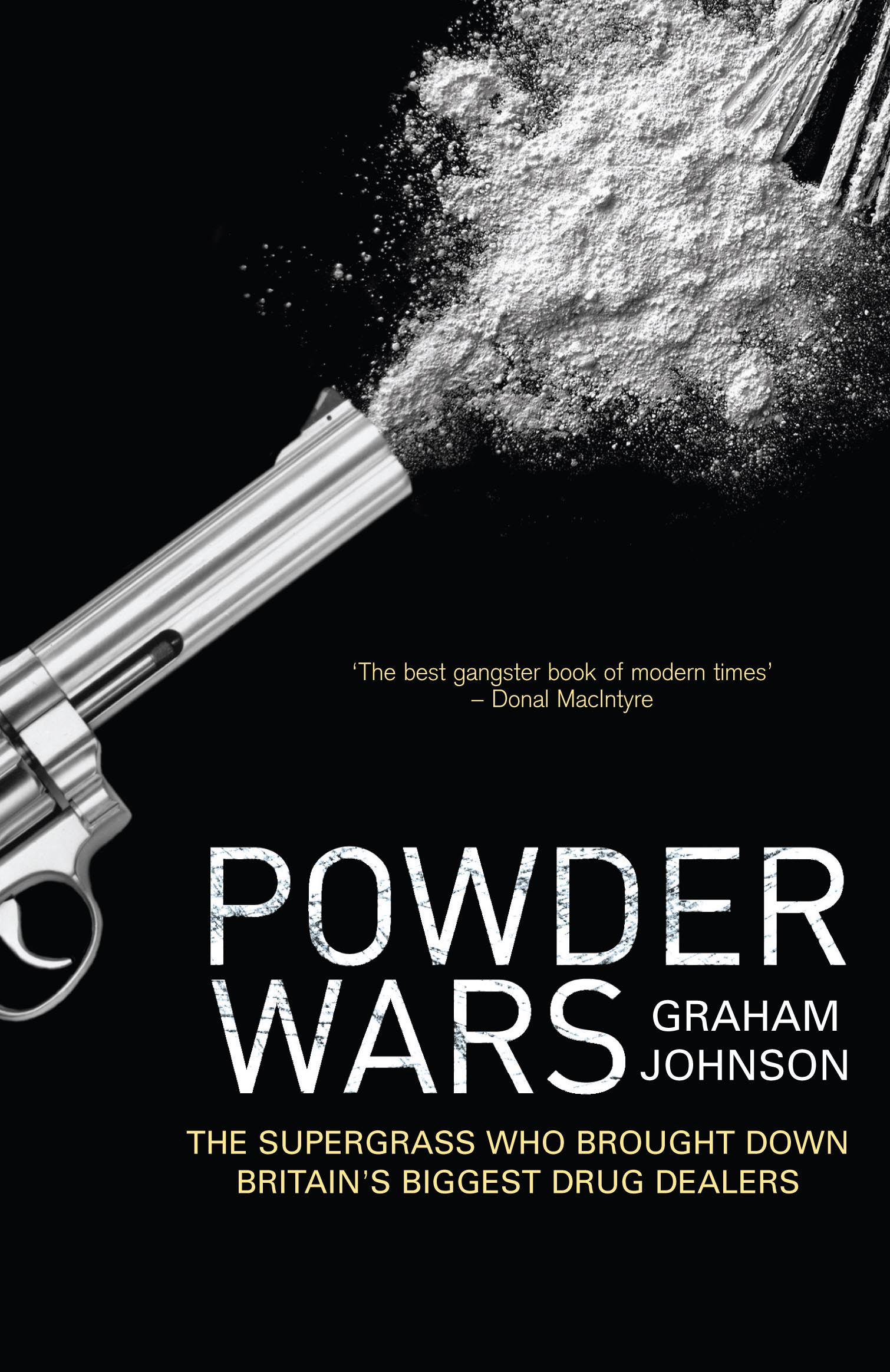 Powder Wars The Supergrass who Brought Down Britain's Biggest Drug Dealers