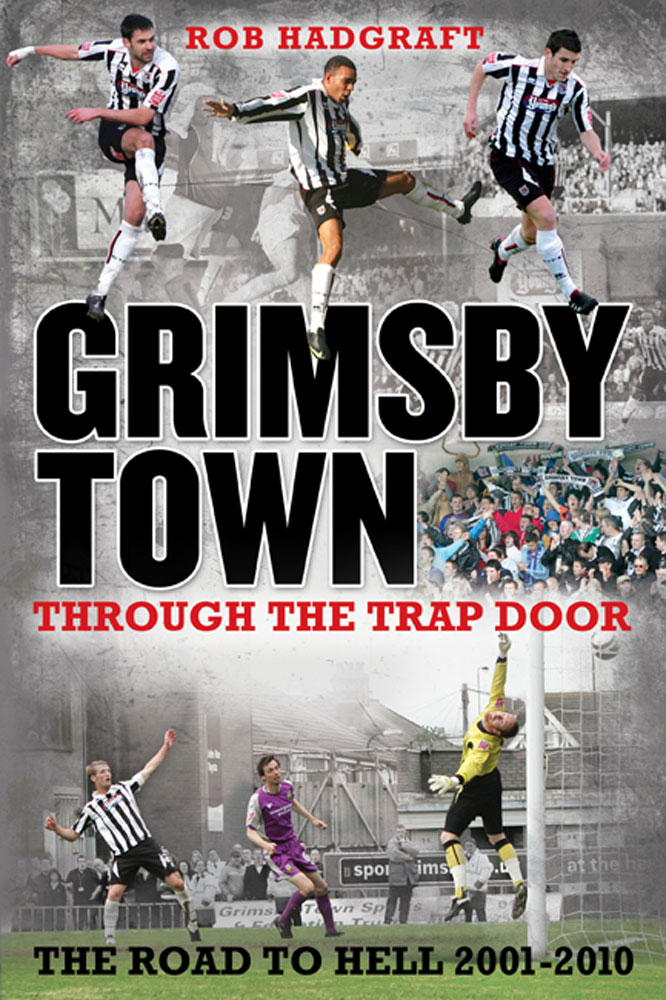 Grimsby Town: Through the Trap Door - The Road to Hell 2001-2010