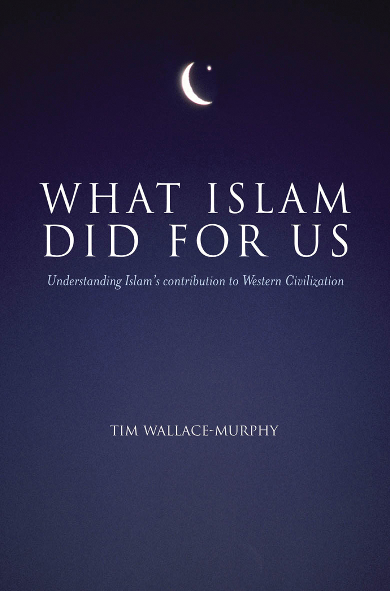 What Islam Did For Us: Understanding Islam's contribution to Western Civilization