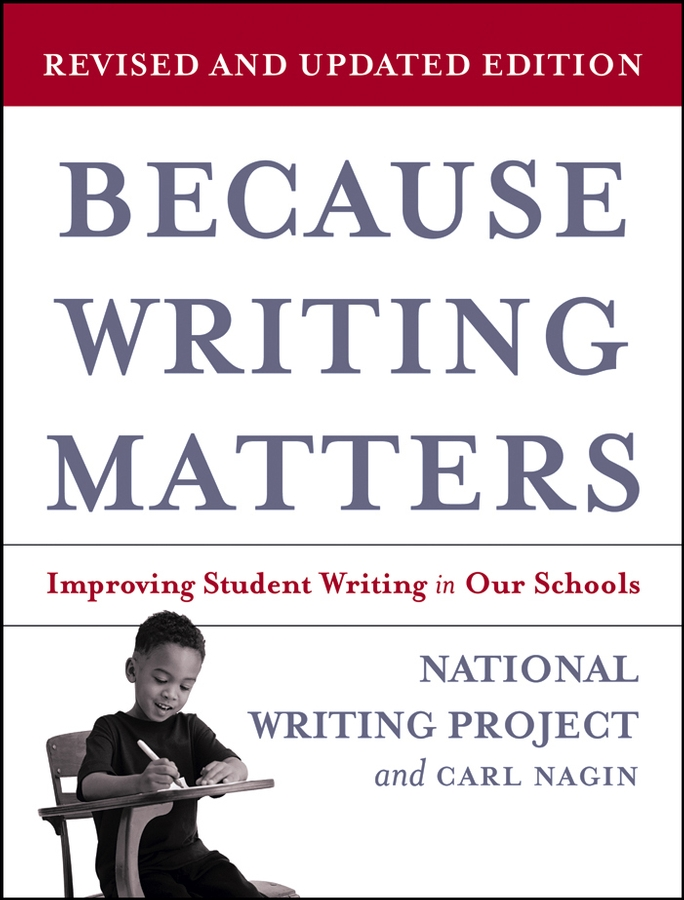 Because Writing Matters By: Carl Nagin,National Writing Project