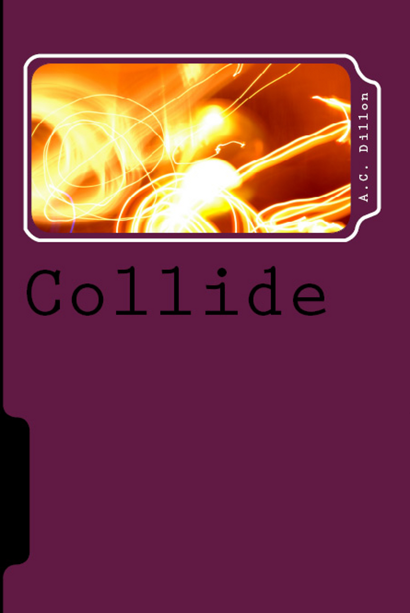 Collide By: A.C. Dillon