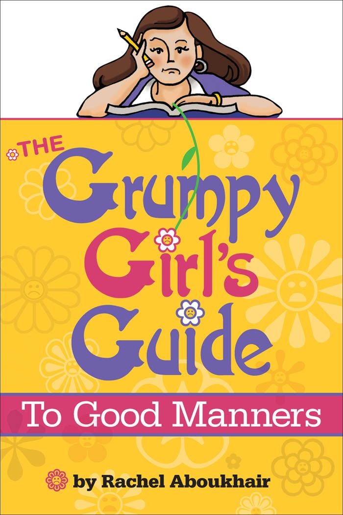 The Grumpy Girl's Guide To Good Manners By: Aboukhair, Rachel