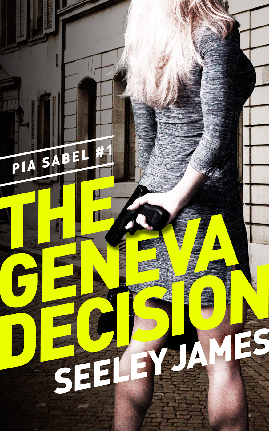 The Geneva Decision: Pia Sabel #1 By: Seeley James