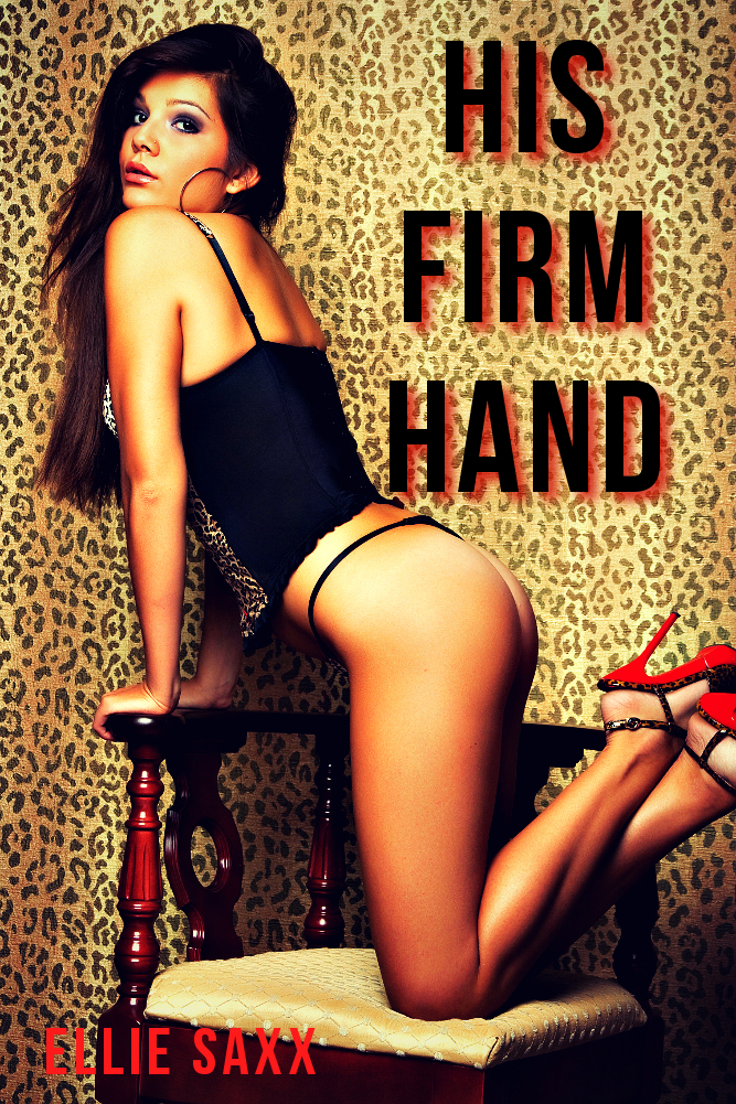 His Firm Hand - daddy sex, taboo sex, rough sex